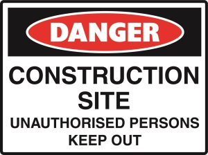 Danger - Construction Site Unauthorised Persons Keep Out