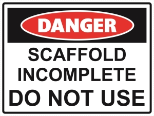 Danger - Scaffold Incomplete - Do Not Use